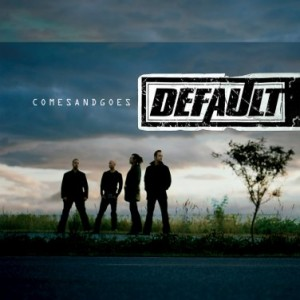 Default - Comes And Goes