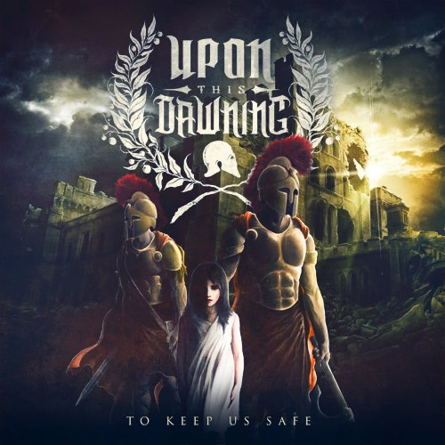 Upon This Dawning - To Keep Us Safe