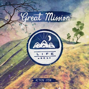 Action Item - Great Mission: LIFE