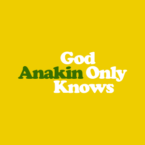 Anakin - God Only Knows