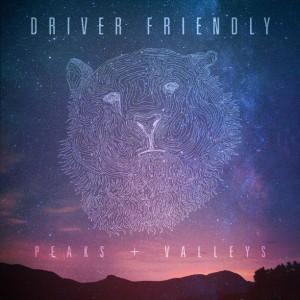 Driver Friendly - Peaks+Valleys