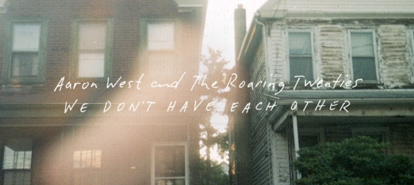 Aaron West and The Roaring Twenties - We Don't Have Each Other