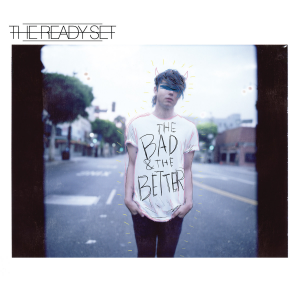 The Ready Set - The Bad & The Better (2014)